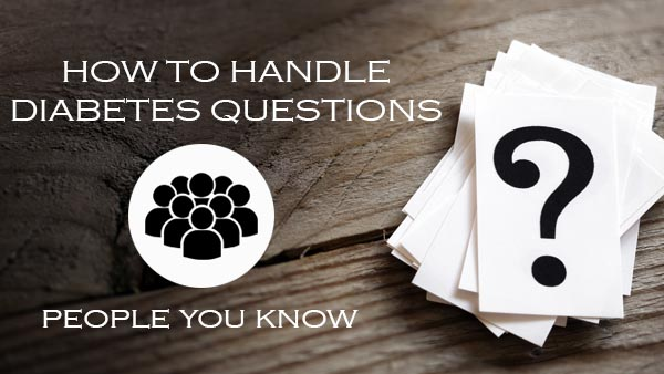 How to Handle Diabetes Questions Part 3: People You Know